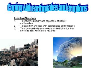 Learning Objectives : To know the primary and secondary effects of earthquakes