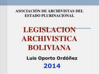 ASOCIACIÓN DE ARCHIVISTAS DEL ESTADO PLURINACIONAL LEGISLACION ARCHIVISTICA  BOLIVIANA