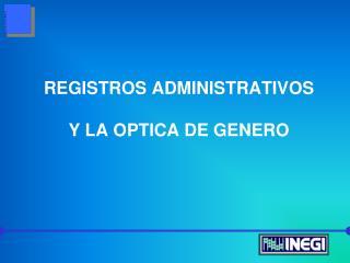 REGISTROS ADMINISTRATIVOS Y LA OPTICA DE GENERO