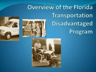 Overview  of the Florida Transportation  Disadvantaged  Program