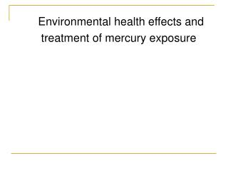Environmental health effects and treatment of mercury exposure