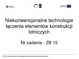 Niekonwencjonalne technologie ??czenia element�w konstrukcji lotniczych  Nr zadania - ZB 15