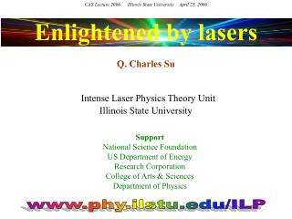 Enlightened by lasers Q. Charles Su  Intense Laser Physics Theory Unit Illinois State University