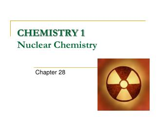 CHEMISTRY 1 Nuclear Chemistry