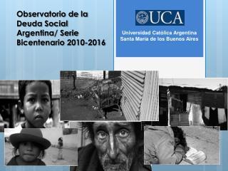 Observatorio de la Deuda Social Argentina/ Serie Bicentenario 2010-2016