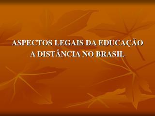 ASPECTOS LEGAIS DA EDUCA��O  A DIST�NCIA NO BRASIL