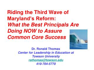 Dr. Ronald Thomas Center for Leadership in Education at  Towson University rathomas@towson