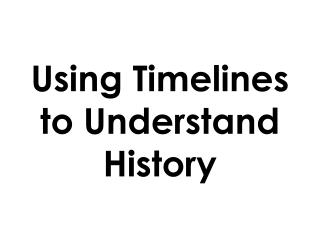 Using Timelines to Understand History