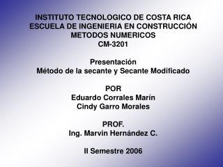 INSTITUTO TECNOLOGICO DE COSTA RICA ESCUELA DE INGENIERIA EN CONSTRUCCIÓN METODOS NUMERICOS