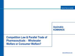 Competition Law & Parallel Trade of Pharmaceuticals  –  Wholesaler Welfare or Consumer Welfare?