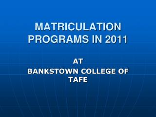 MATRICULATION PROGRAMS IN 2011