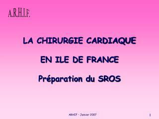 LA CHIRURGIE CARDIAQUE  EN ILE DE FRANCE  Pr paration du SROS