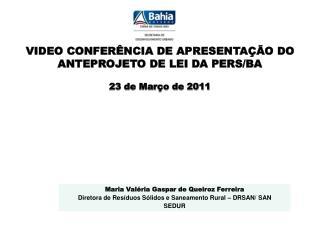 VIDEO CONFERÊNCIA DE APRESENTAÇÃO DO ANTEPROJETO DE LEI DA PERS/BA 23 de Março de 2011