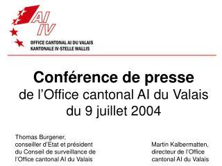 Conférence de presse de l'Office cantonal AI du Valais du 9 juillet 2004