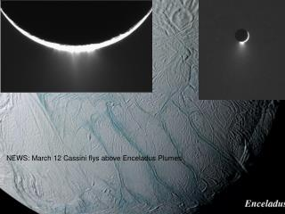 NEWS: March 12 Cassini flys above Enceladus Plumes