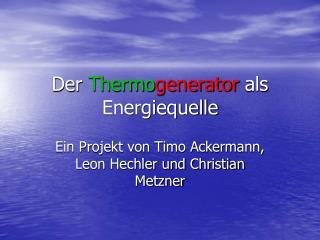 Der  Thermo generator  als Energiequelle
