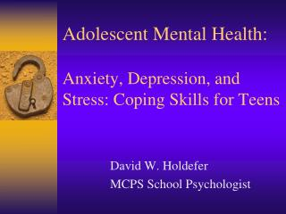 Adolescent Mental Health: Anxiety, Depression, and Stress: Coping Skills for Teens