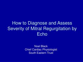 How to Diagnose and Assess Severity of Mitral Regurgitation by Echo