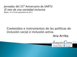Contenidos e instrumentos de las políticas de inclusión social e inclusión activa Ana Arriba