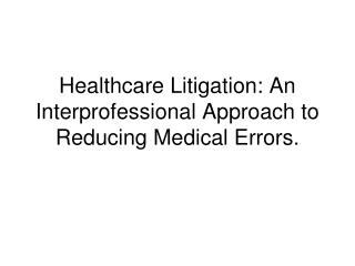 Healthcare Litigation: An Interprofessional Approach to Reducing Medical Errors.