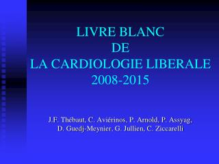 LIVRE BLANC DE  LA CARDIOLOGIE LIBERALE  2008-2015