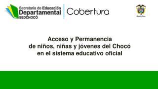 Acceso y Permanencia de niños, niñas y jóvenes del Chocó en el sistema educativo oficial