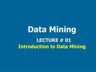 Data Mining  LECTURE # 01  Introduction to Data Mining