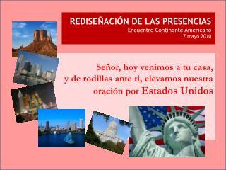 REDISEÑACIÓN DE LAS PRESENCIAS Encuentro Continente Americano  17 mayo 2010