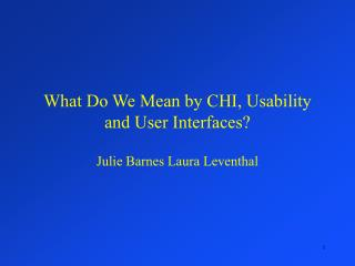 What Do We Mean by CHI, Usability and User Interfaces?