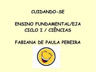 CUIDANDO-SE ENSINO FUNDAMENTAL/EJA CICLO I / CIÊNCIAS FABIANA DE PAULA PEREIRA