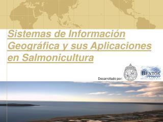 Sistemas de Información Geográfica y sus Aplicaciones en Salmonicultura