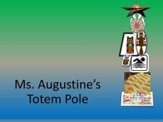 Ms. Augustine's Totem Pole