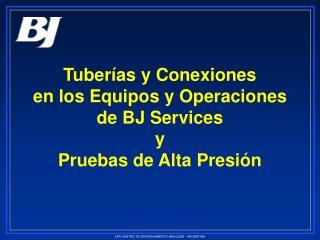 Tuberías y Conexiones en los Equipos y Operaciones de BJ Services y Pruebas de Alta Presión