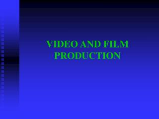 VIDEO AND FILM PRODUCTION