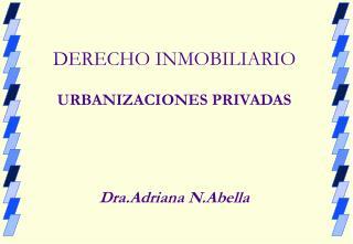 DERECHO INMOBILIARIO URBANIZACIONES PRIVADAS Dra.Adriana N.Abella