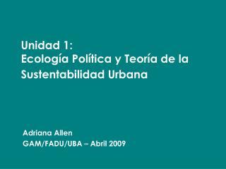 Unidad 1:  Ecología Política y Teoría de la Sustentabilidad Urbana