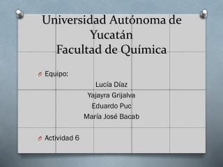 Universidad Autónoma de Yucatán Facultad de Química