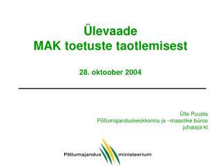 Ülevaade  MAK toetuste taotlemisest 28. oktoober 2004