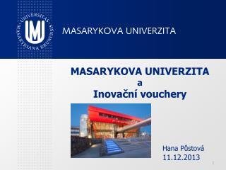 MASARYKOVA UNIVERZITA  a Inova?n� vouchery  Hana P?stov�              11.12.2013