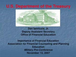 Dan Iannicola, Jr. Deputy Assistant Secretary  Office of Financial Education