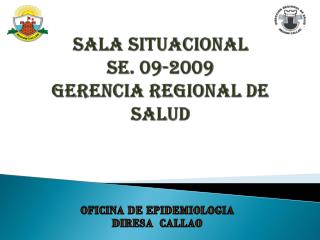SALA SITUACIONAL SE. 09-2009 GERENCIA REGIONAL DE SALUD