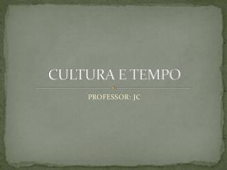 CULTURA E TEMPO