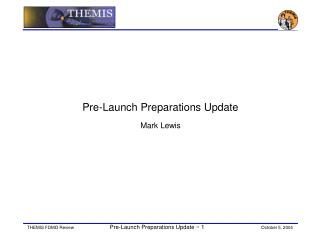 Pre-Launch Preparations Update Mark Lewis