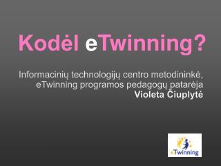 Informacinių technologijų centro metodininkė, eTwinning programos pedagogų patarėja