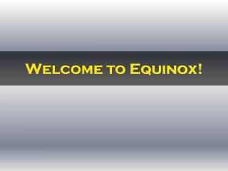 Welcome to Equinox!
