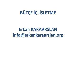 BÜTÇE İÇİ İŞLETME Erkan KARAARSLAN info@erkankaraarslan