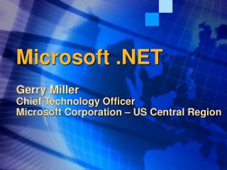 Microsoft .NET Gerry Miller Chief Technology Officer Microsoft Corporation – US Central Region