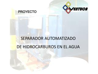 SEPARADOR AUTOMATIZADO DE HIDROCARBUROS EN EL AGUA
