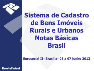 Sistema de Cadastro de Bens Imóveis Rurais e Urbanos Notas Básicas Brasil