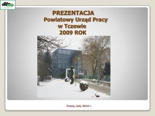 PREZENTACJA   Powiatowy Urząd Pracy  w Tczewie  2009 ROK